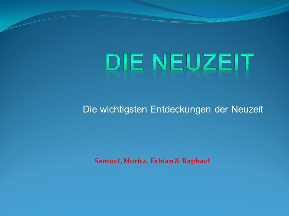 Die wichtigsten Entdeckungen der Neuzeit Samuel, Moritz, Fabian & Raphael