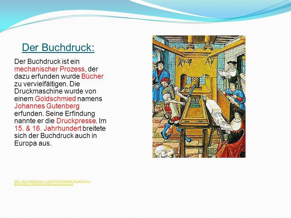 Der Buchdruck: Der Buchdruck ist ein mechanischer Prozess, der dazu erfunden wurde Bücher zu vervielfältigen. Die Druckmaschine wurde von einem Goldsc