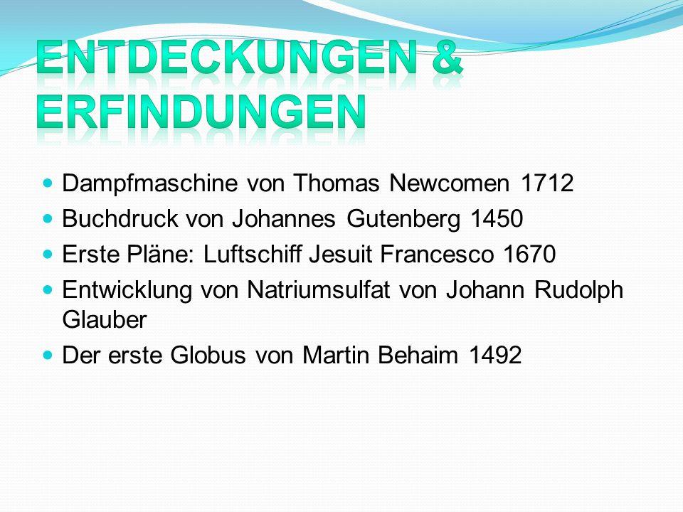 Dampfmaschine von Thomas Newcomen 1712 Buchdruck von Johannes Gutenberg 1450 Erste Pläne: Luftschiff Jesuit Francesco 1670 Entwicklung von Natriumsulf