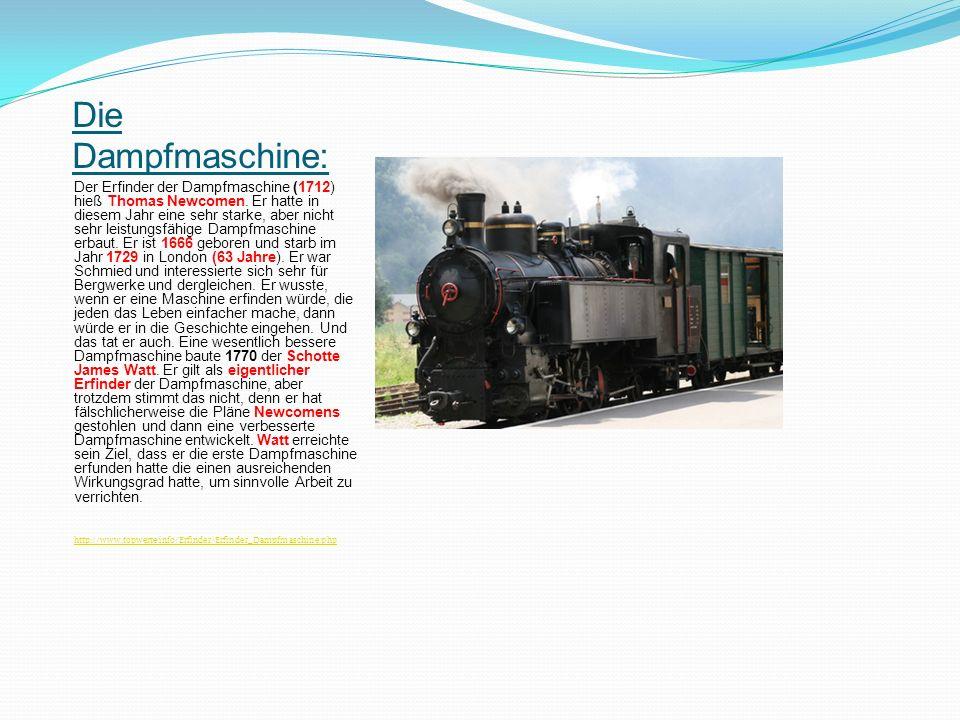 Die Dampfmaschine: Der Erfinder der Dampfmaschine (1712) hieß Thomas Newcomen. Er hatte in diesem Jahr eine sehr starke, aber nicht sehr leistungsfähi
