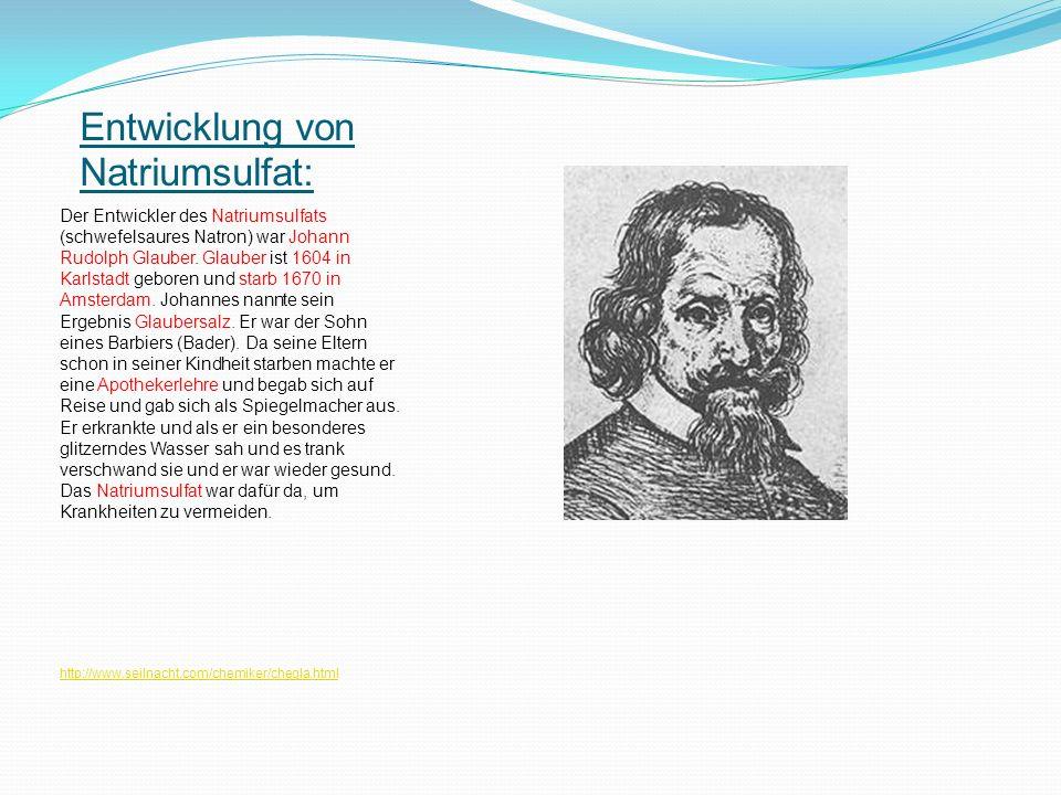 Entwicklung von Natriumsulfat: Der Entwickler des Natriumsulfats (schwefelsaures Natron) war Johann Rudolph Glauber. Glauber ist 1604 in Karlstadt geb