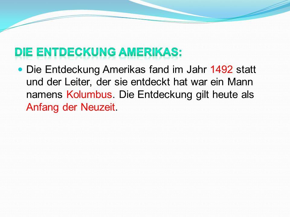 Die Entdeckung Amerikas fand im Jahr 1492 statt und der Leiter, der sie entdeckt hat war ein Mann namens Kolumbus. Die Entdeckung gilt heute als Anfan