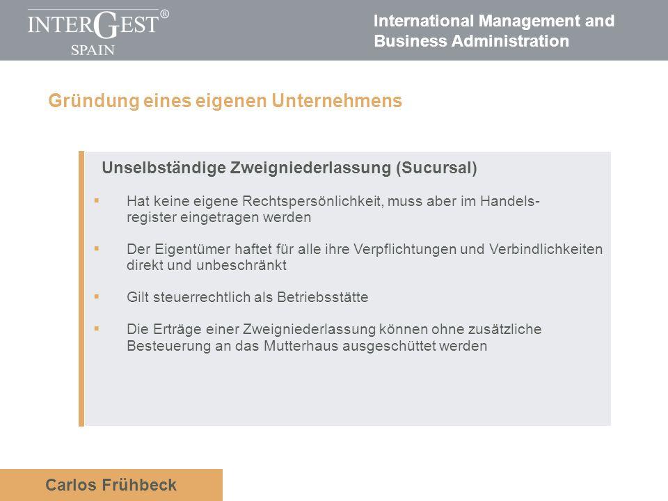 International Management and Business Administration Carlos Frühbeck Unselbständige Zweigniederlassung (Sucursal) Hat keine eigene Rechtspersönlichkei