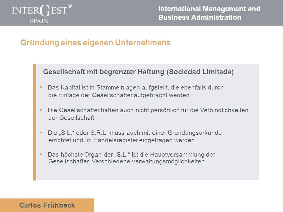 International Management and Business Administration Carlos Frühbeck Gesellschaft mit begrenzter Haftung (Sociedad Limitada) Das Kapital ist in Stamme