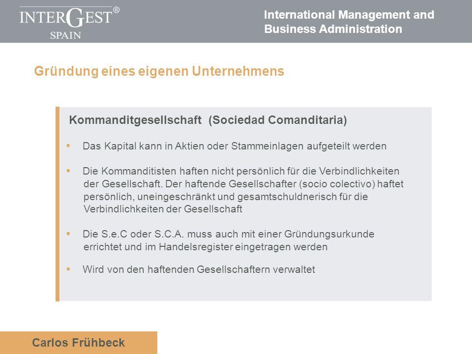 International Management and Business Administration Carlos Frühbeck Kommanditgesellschaft (Sociedad Comanditaria) Das Kapital kann in Aktien oder Stammeinlagen aufgeteilt werden Die Kommanditisten haften nicht persönlich für die Verbindlichkeiten der Gesellschaft.