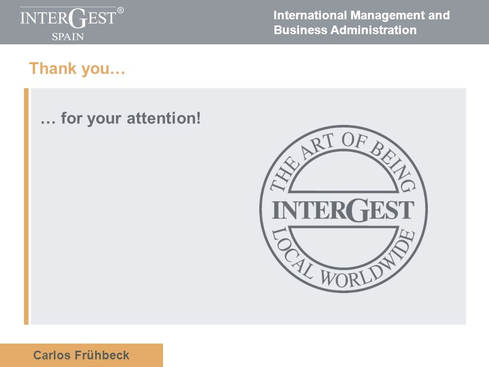 International Management and Business Administration Carlos Frühbeck Thank you… … for your attention!