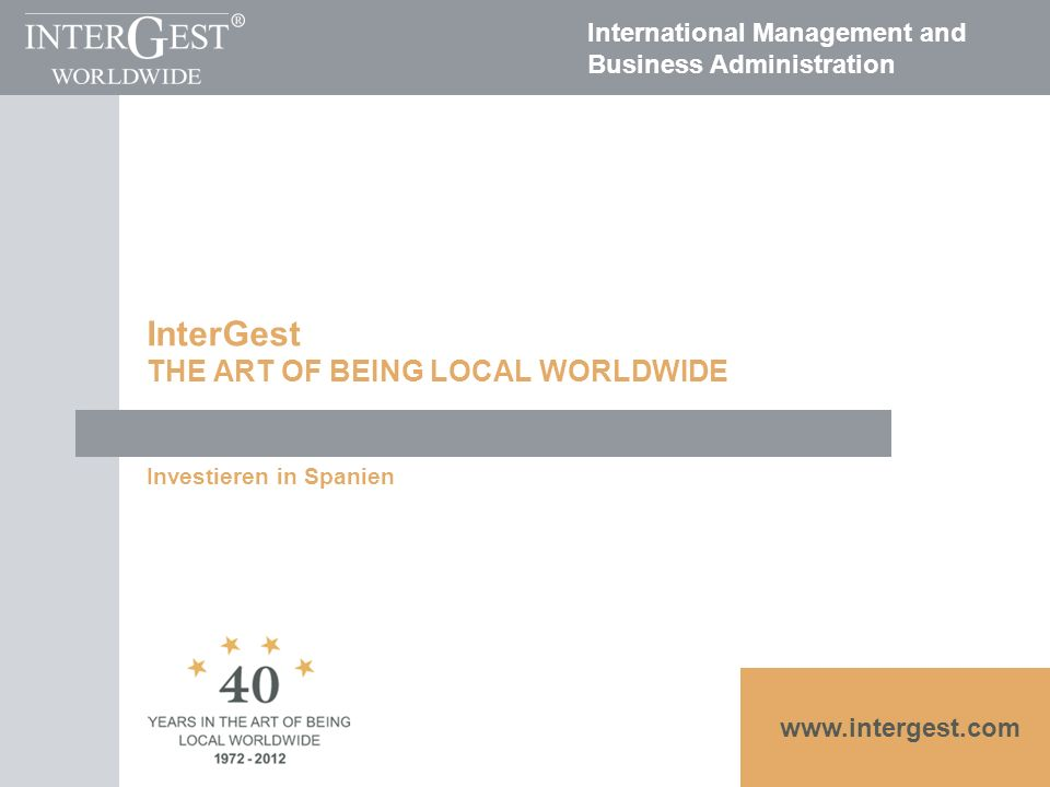 www.intergest.com International Management and Business Administration InterGest THE ART OF BEING LOCAL WORLDWIDE Investieren in Spanien