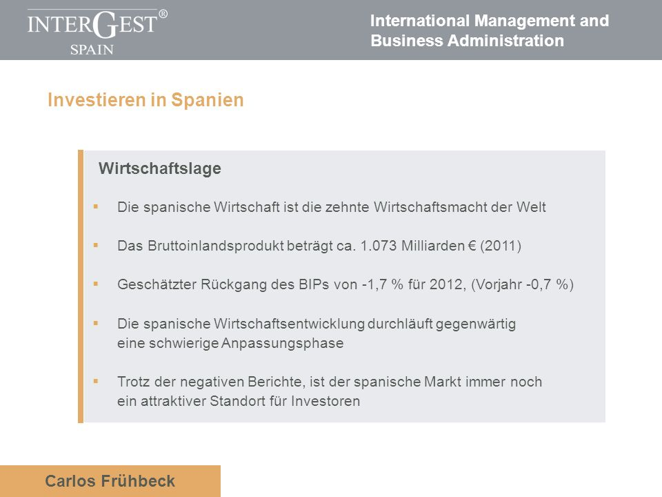 International Management and Business Administration Carlos Frühbeck Wirtschaftslage Die spanische Wirtschaft ist die zehnte Wirtschaftsmacht der Welt Das Bruttoinlandsprodukt beträgt ca.