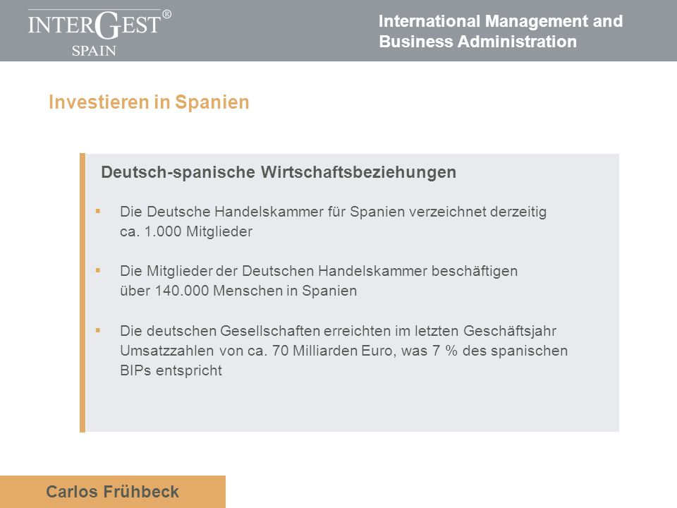 International Management and Business Administration Carlos Frühbeck Deutsch-spanische Wirtschaftsbeziehungen Die Deutsche Handelskammer für Spanien verzeichnet derzeitig ca.