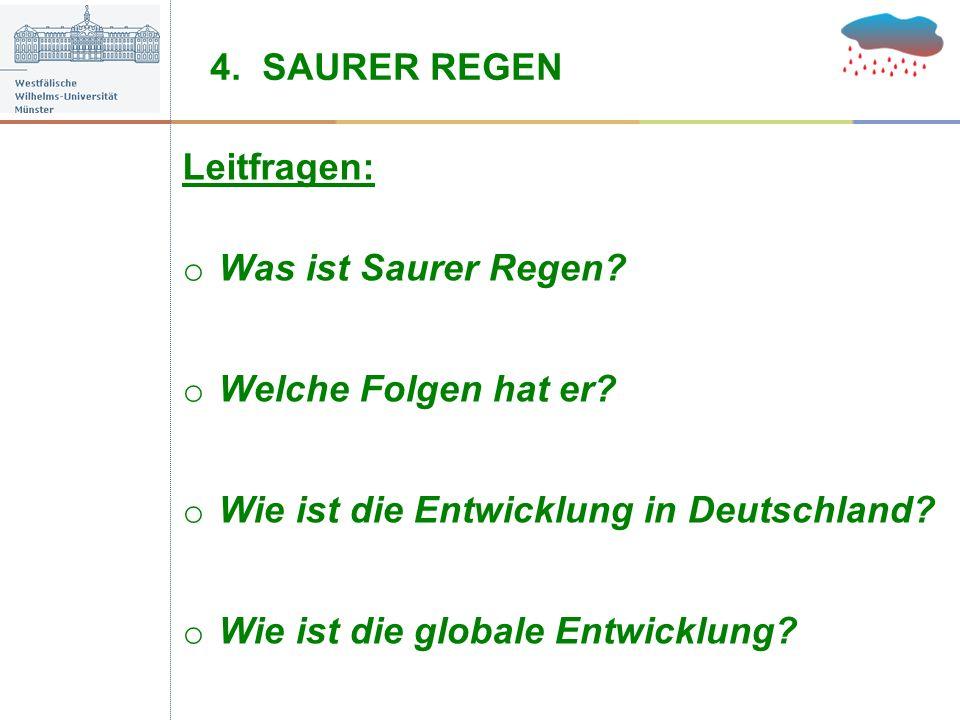 4. SAURER REGEN Leitfragen: o Was ist Saurer Regen? o Welche Folgen hat er? o Wie ist die Entwicklung in Deutschland? o Wie ist die globale Entwicklun