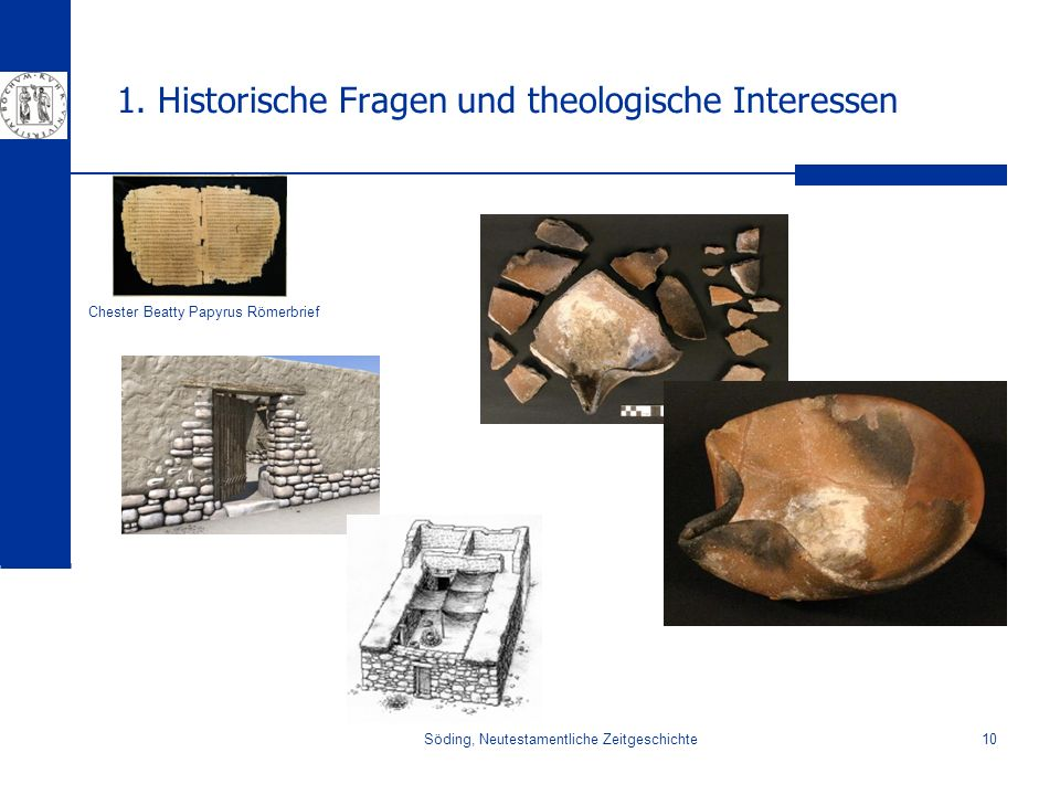 Söding, Neutestamentliche Zeitgeschichte10 1. Historische Fragen und theologische Interessen Chester Beatty Papyrus Römerbrief