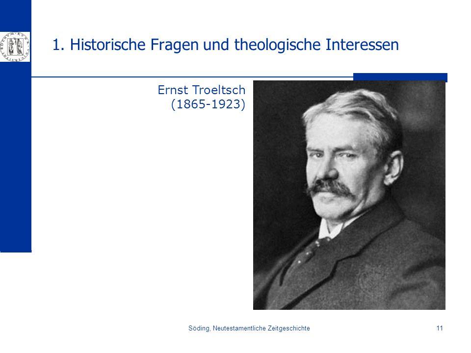 Söding, Neutestamentliche Zeitgeschichte11 1. Historische Fragen und theologische Interessen Ernst Troeltsch (1865-1923)
