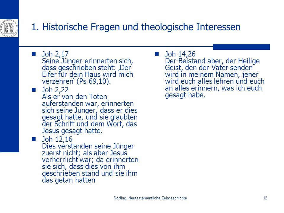 Söding, Neutestamentliche Zeitgeschichte12 1. Historische Fragen und theologische Interessen Joh 2,17 Seine Jünger erinnerten sich, dass geschrieben s