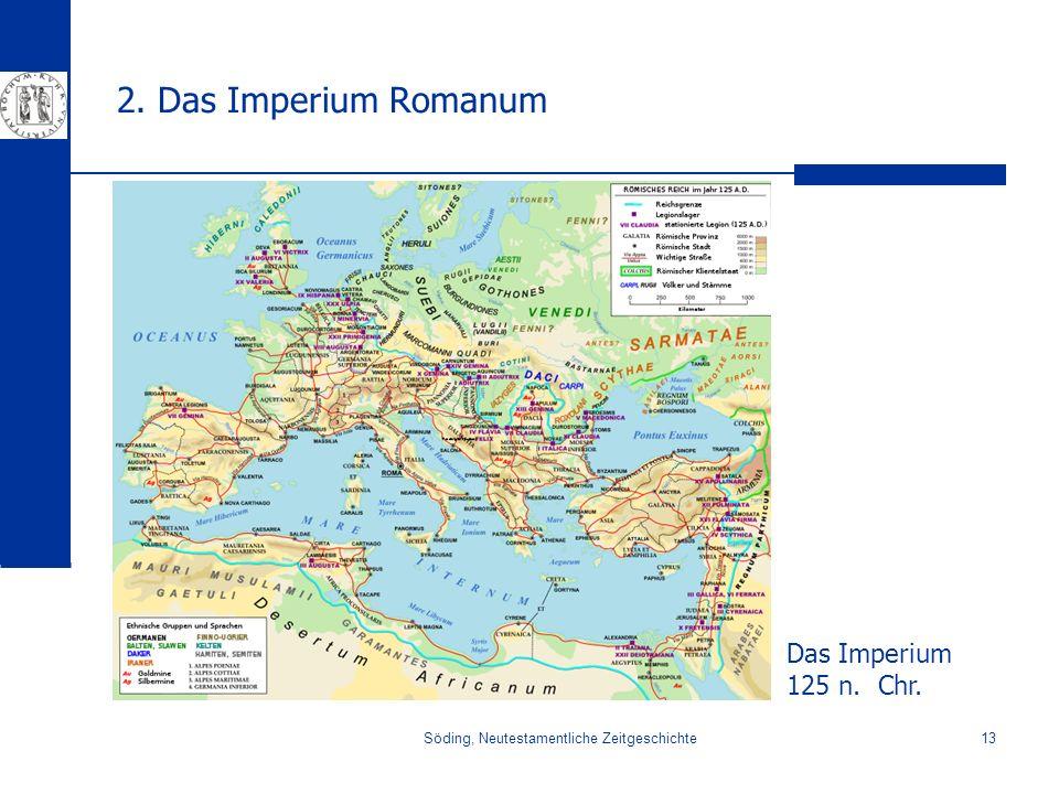 Söding, Neutestamentliche Zeitgeschichte13 2. Das Imperium Romanum Das Imperium 125 n. Chr.