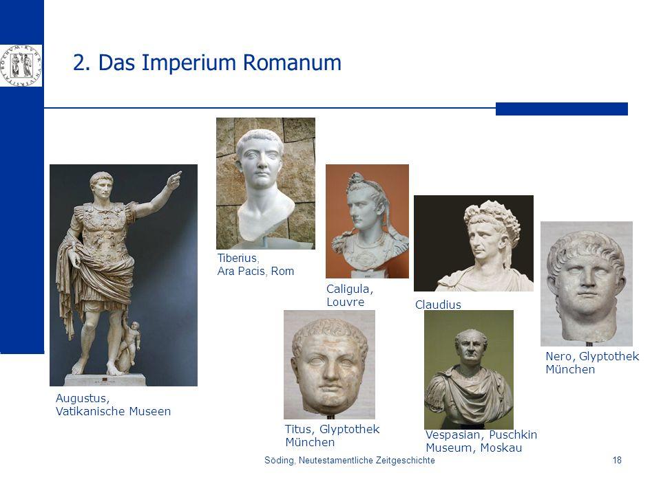 Söding, Neutestamentliche Zeitgeschichte18 2. Das Imperium Romanum Tiberius, Ara Pacis, Rom Caligula, Louvre Nero, Glyptothek München Claudius Augustu