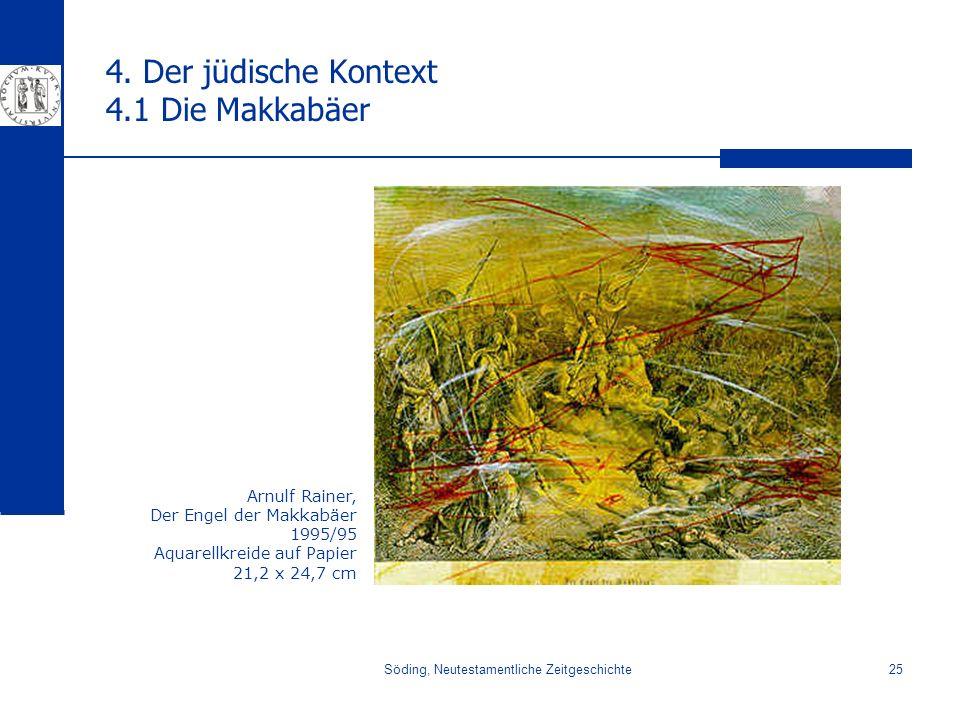 Söding, Neutestamentliche Zeitgeschichte25 4. Der jüdische Kontext 4.1 Die Makkabäer Arnulf Rainer, Der Engel der Makkabäer 1995/95 Aquarellkreide auf