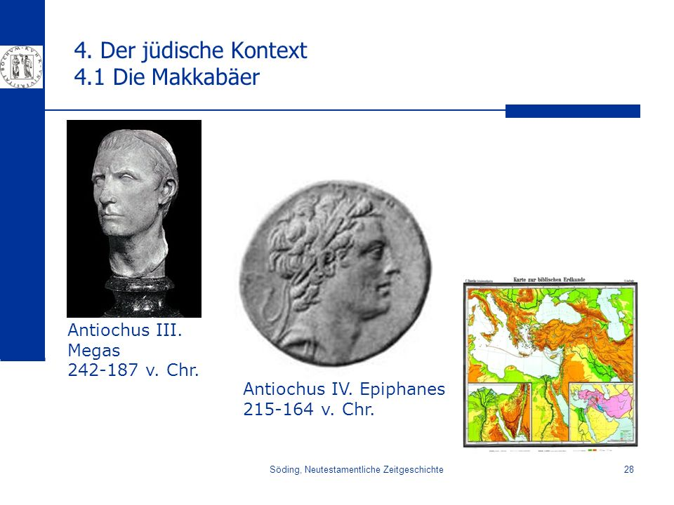 Söding, Neutestamentliche Zeitgeschichte28 4. Der jüdische Kontext 4.1 Die Makkabäer Antiochus IV. Epiphanes 215-164 v. Chr. Antiochus III. Megas 242-