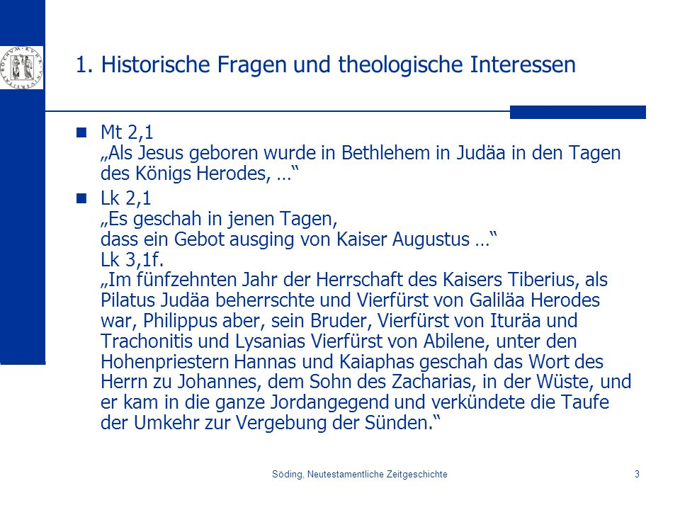 Söding, Neutestamentliche Zeitgeschichte3 1. Historische Fragen und theologische Interessen Mt 2,1 Als Jesus geboren wurde in Bethlehem in Judäa in de