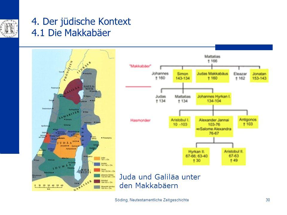 Söding, Neutestamentliche Zeitgeschichte30 4. Der jüdische Kontext 4.1 Die Makkabäer Juda und Galiläa unter den Makkabäern