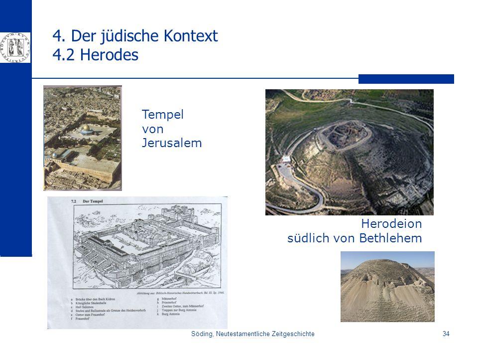 Söding, Neutestamentliche Zeitgeschichte34 4. Der jüdische Kontext 4.2 Herodes Herodeion südlich von Bethlehem Tempel von Jerusalem