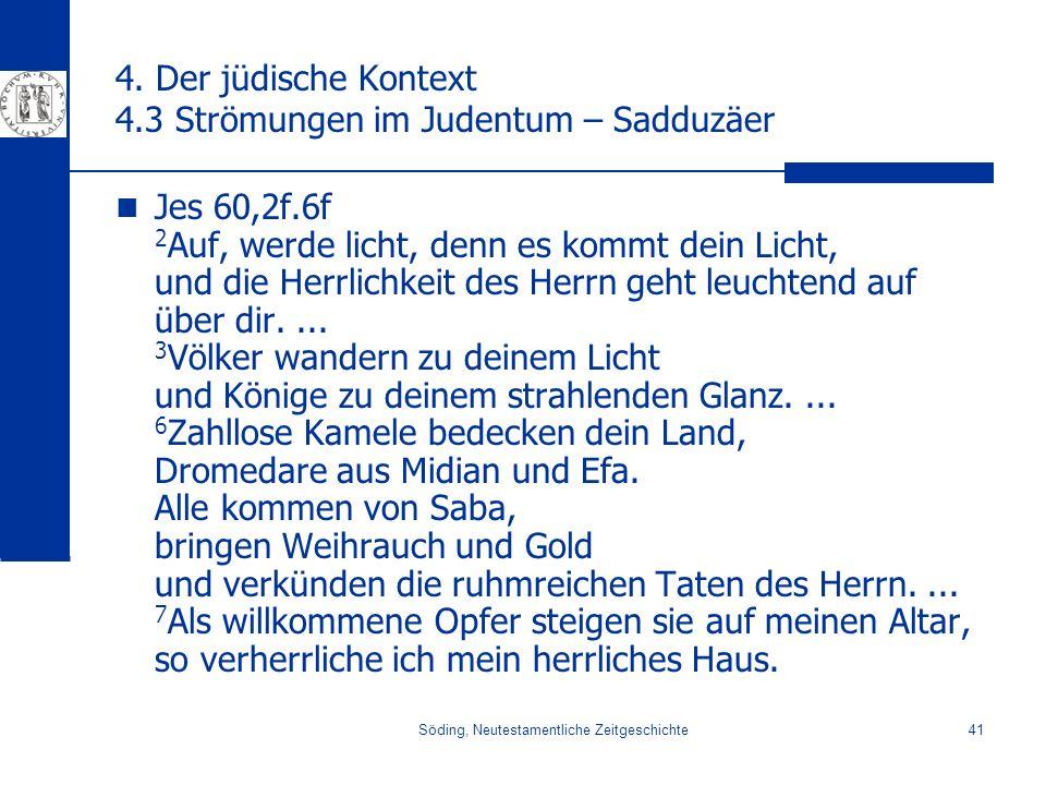 Söding, Neutestamentliche Zeitgeschichte41 4. Der jüdische Kontext 4.3 Strömungen im Judentum – Sadduzäer Jes 60,2f.6f 2 Auf, werde licht, denn es kom