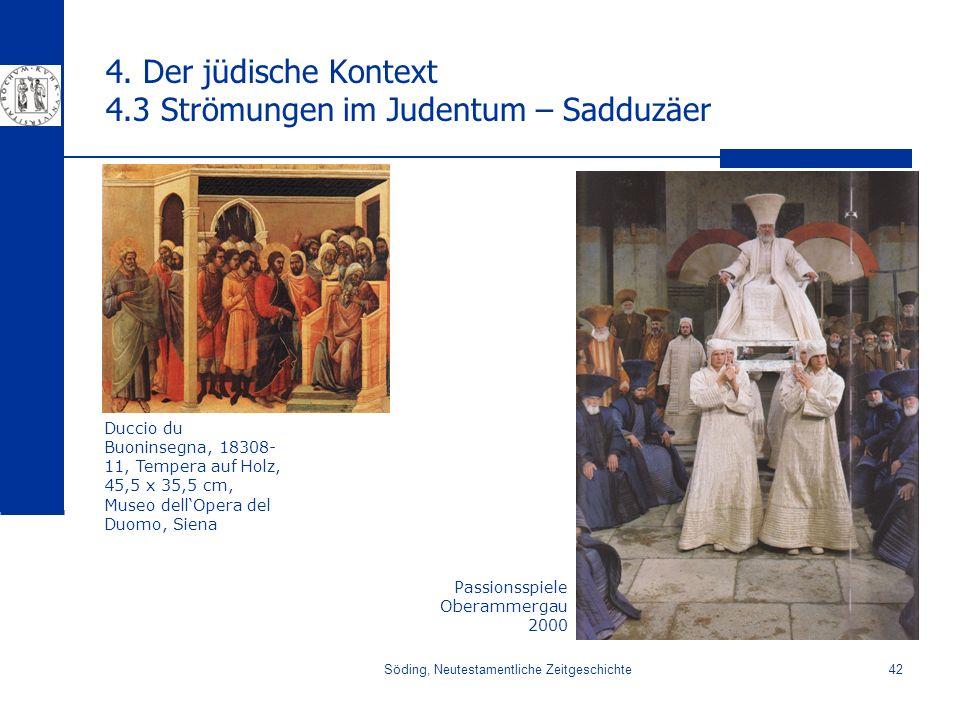 Söding, Neutestamentliche Zeitgeschichte42 4. Der jüdische Kontext 4.3 Strömungen im Judentum – Sadduzäer Passionsspiele Oberammergau 2000 Duccio du B