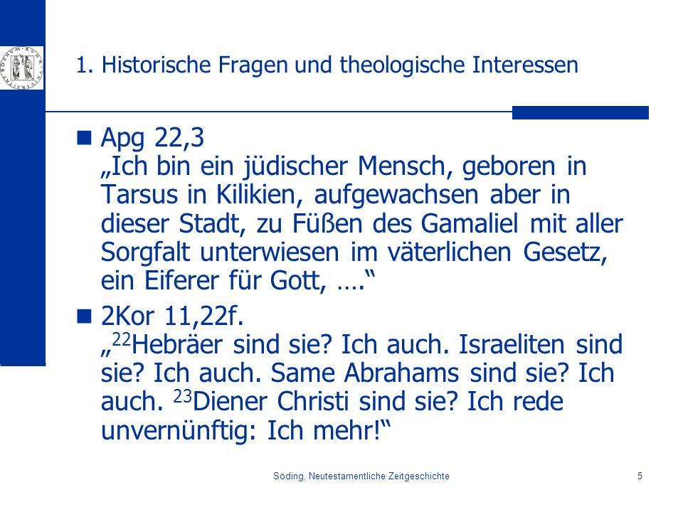 Söding, Neutestamentliche Zeitgeschichte5 1. Historische Fragen und theologische Interessen Apg 22,3 Ich bin ein jüdischer Mensch, geboren in Tarsus i
