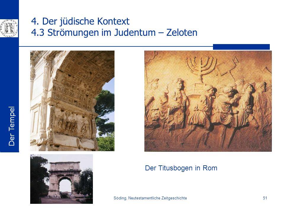Söding, Neutestamentliche Zeitgeschichte51 4. Der jüdische Kontext 4.3 Strömungen im Judentum – Zeloten Der Titusbogen in Rom Der Tempel