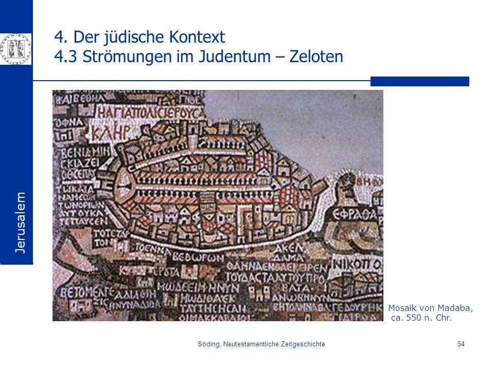 Söding, Neutestamentliche Zeitgeschichte54 4. Der jüdische Kontext 4.3 Strömungen im Judentum – Zeloten Mosaik von Madaba, ca. 550 n. Chr. Jerusalem