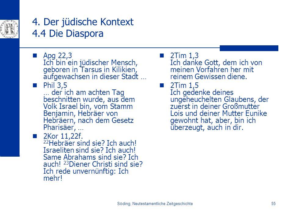 Söding, Neutestamentliche Zeitgeschichte55 4. Der jüdische Kontext 4.4 Die Diaspora Apg 22,3 Ich bin ein jüdischer Mensch, geboren in Tarsus in Kiliki
