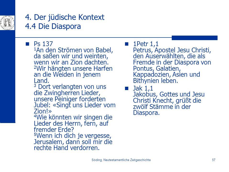 Söding, Neutestamentliche Zeitgeschichte57 4. Der jüdische Kontext 4.4 Die Diaspora Ps 137 1 An den Strömen von Babel, da saßen wir und weinten, wenn