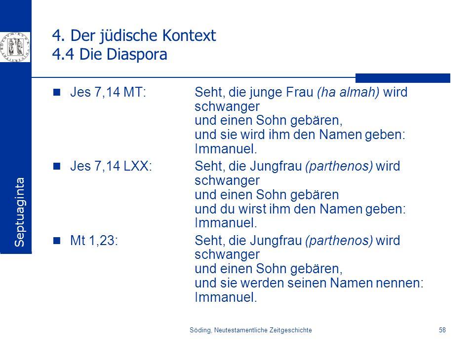Söding, Neutestamentliche Zeitgeschichte58 4. Der jüdische Kontext 4.4 Die Diaspora Jes 7,14 MT:Seht, die junge Frau (ha almah) wird schwanger und ein