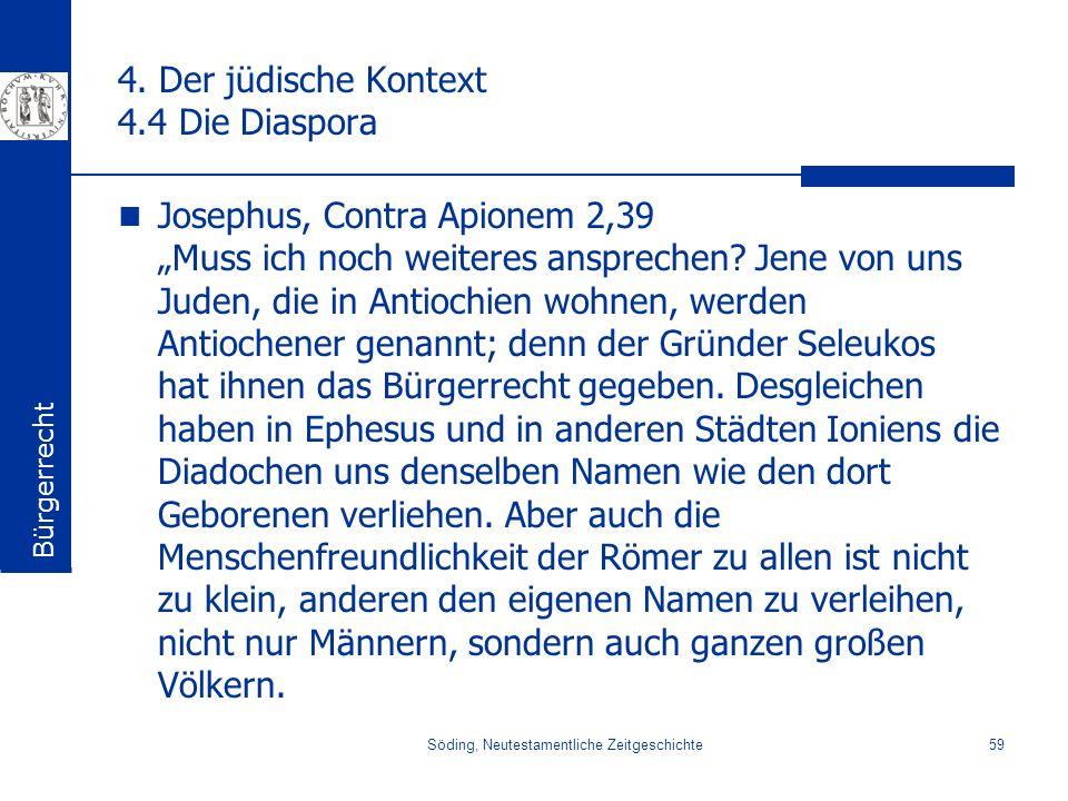 Söding, Neutestamentliche Zeitgeschichte59 4. Der jüdische Kontext 4.4 Die Diaspora Josephus, Contra Apionem 2,39 Muss ich noch weiteres ansprechen? J
