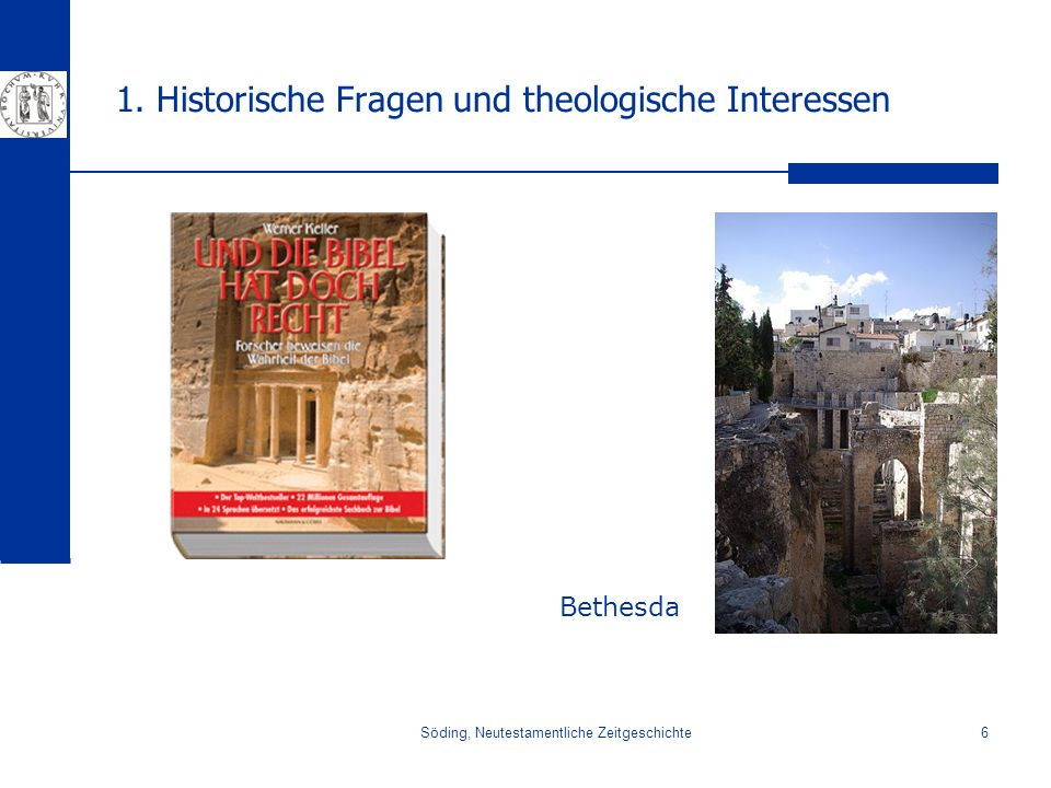 Söding, Neutestamentliche Zeitgeschichte6 1. Historische Fragen und theologische Interessen Bethesda