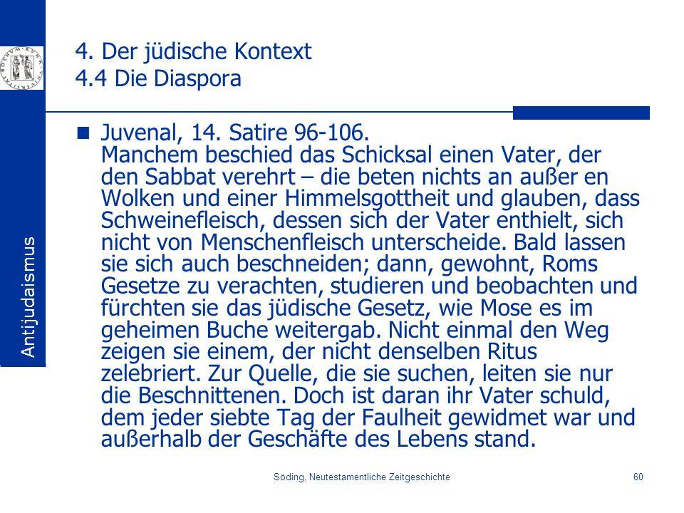Söding, Neutestamentliche Zeitgeschichte60 4. Der jüdische Kontext 4.4 Die Diaspora Juvenal, 14. Satire 96-106. Manchem beschied das Schicksal einen V