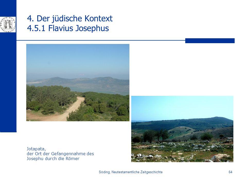 Söding, Neutestamentliche Zeitgeschichte64 4. Der jüdische Kontext 4.5.1 Flavius Josephus Jotapata, der Ort der Gefangennahme des Josephu durch die Rö
