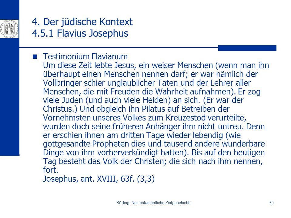 Söding, Neutestamentliche Zeitgeschichte65 4. Der jüdische Kontext 4.5.1 Flavius Josephus Testimonium Flavianum Um diese Zeit lebte Jesus, ein weiser