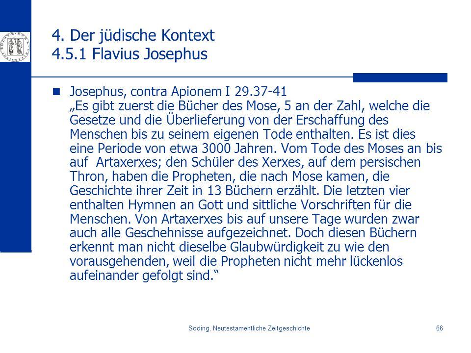 Söding, Neutestamentliche Zeitgeschichte66 4. Der jüdische Kontext 4.5.1 Flavius Josephus Josephus, contra Apionem I 29.37-41 Es gibt zuerst die Büche
