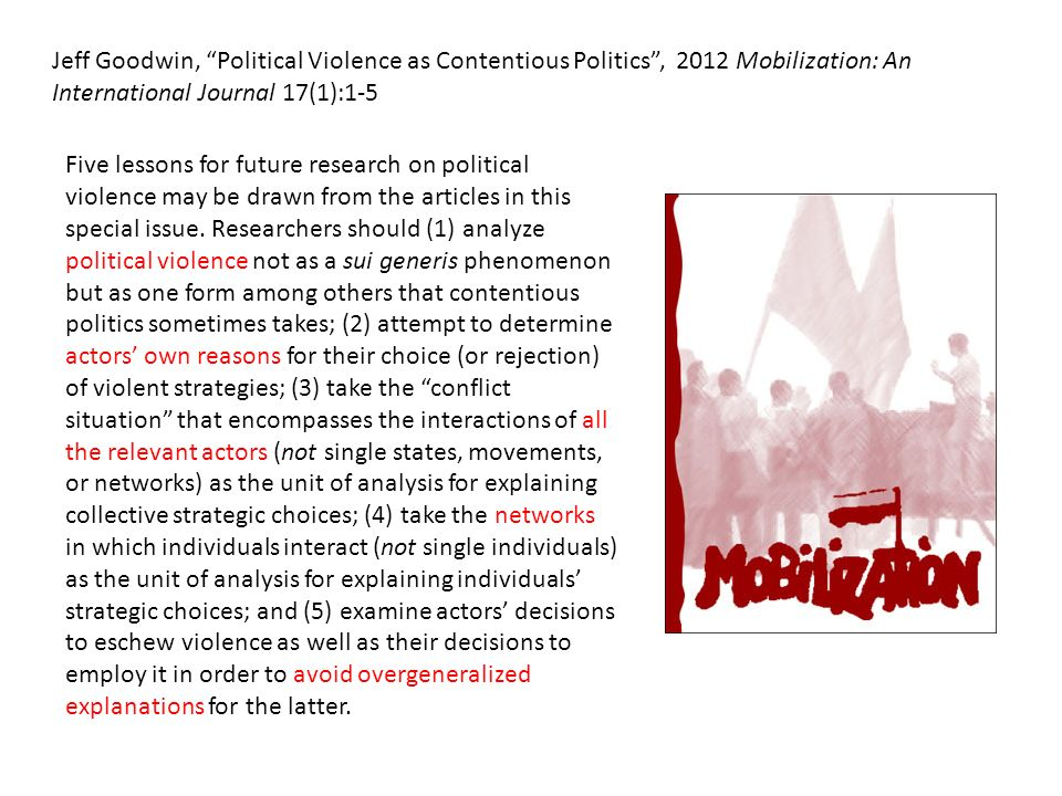 Jeff Goodwin, Political Violence as Contentious Politics, 2012 Mobilization: An International Journal 17(1):1-5 Five lessons for future research on po