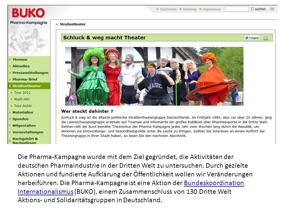 Die Pharma-Kampagne wurde mit dem Ziel gegründet, die Aktivitäten der deutschen Pharmaindustrie in der Dritten Welt zu untersuchen. Durch gezielte Akt