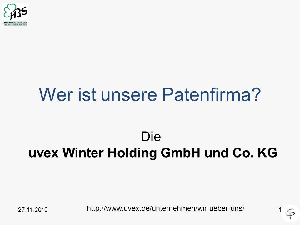 27.11.20101 Wer ist unsere Patenfirma? Die uvex Winter Holding GmbH und Co. KG http://www.uvex.de/unternehmen/wir-ueber-uns/