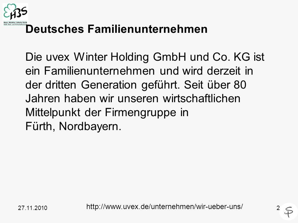 27.11.20102 Deutsches Familienunternehmen Die uvex Winter Holding GmbH und Co. KG ist ein Familienunternehmen und wird derzeit in der dritten Generati