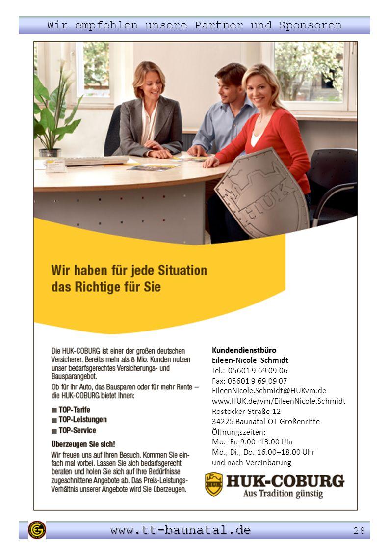 Wir empfehlen unsere Partner und Sponsoren www.tt-baunatal.de www.tt-baunatal.de 28 Kundendienstbüro Eileen-Nicole Schmidt Tel.: 05601 9 69 09 06 Fax: