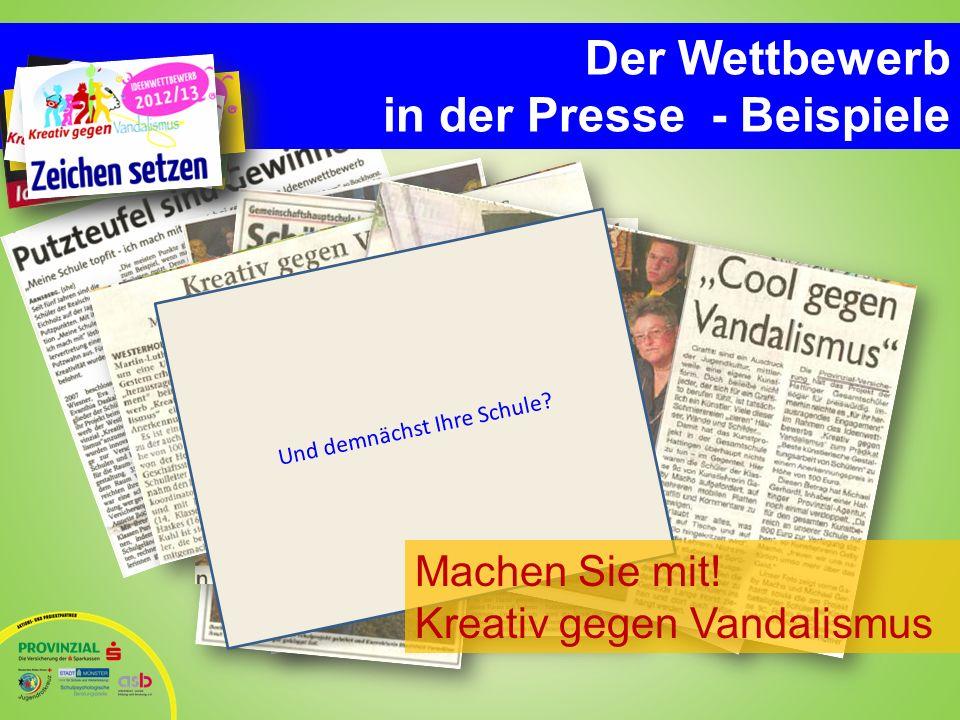 Der Wettbewerb in der Presse - Beispiele Und demnächst Ihre Schule? Machen Sie mit! Kreativ gegen Vandalismus