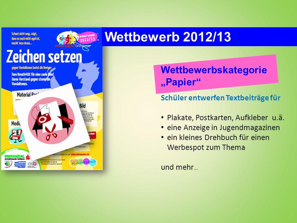 Wettbewerb 2012/13 Wettbewerbskategorie Papier Schüler entwerfen Textbeiträge für Plakate, Postkarten, Aufkleber u.ä. eine Anzeige in Jugendmagazinen