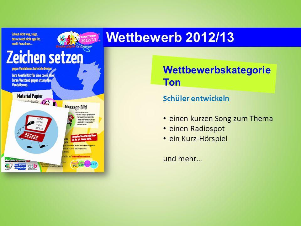 Wettbewerbskategorie Ton Schüler entwickeln einen kurzen Song zum Thema einen Radiospot ein Kurz-Hörspiel und mehr… Wettbewerb 2012/13