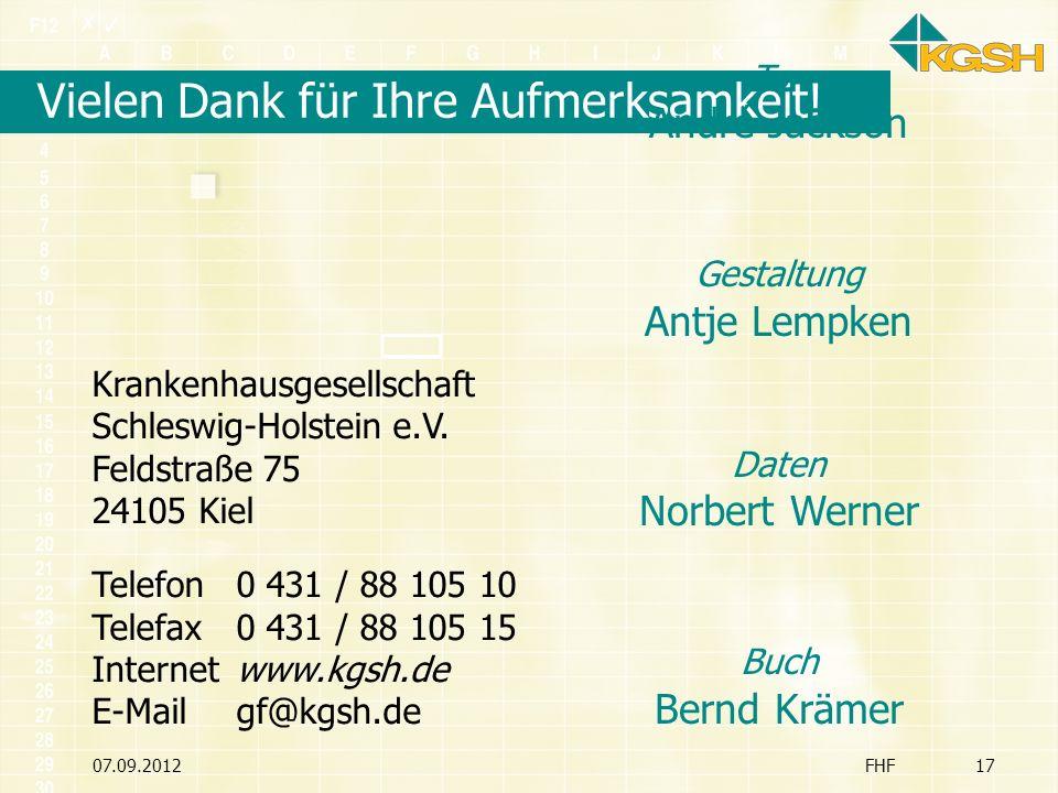 07.09.2012FHF17 Vielen Dank für Ihre Aufmerksamkeit! Krankenhausgesellschaft Schleswig-Holstein e.V. Feldstraße 75 24105 Kiel Telefon0 431 / 88 105 10