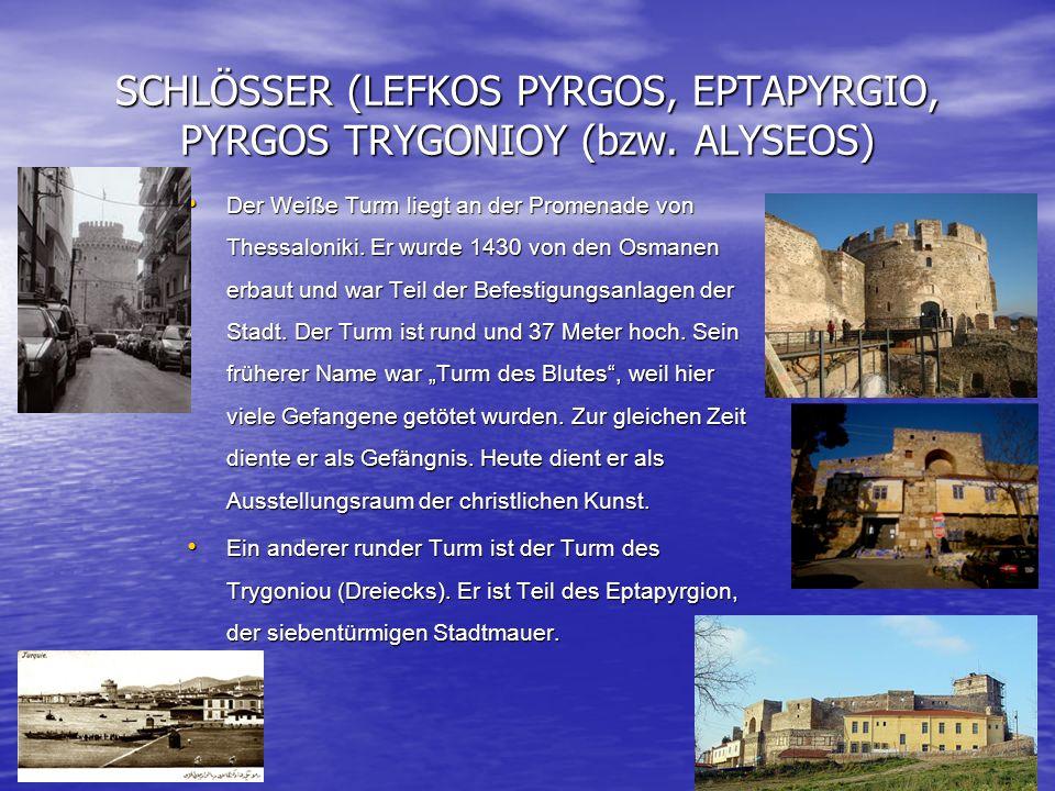 SCHLÖSSER (LEFKOS PYRGOS, EPTAPYRGIO, PYRGOS TRYGONIOY (bzw. ALYSEOS) Der Weiße Turm liegt an der Promenade von Thessaloniki. Er wurde 1430 von den Os