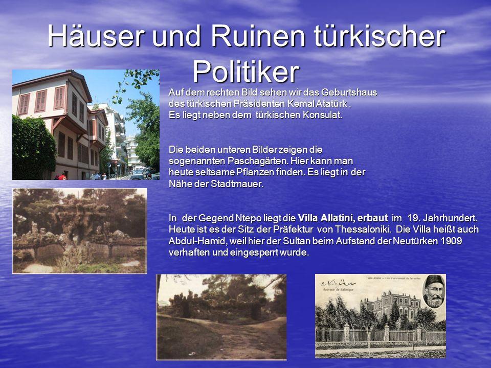 Häuser und Ruinen türkischer Politiker Auf dem rechten Bild sehen wir das Geburtshaus des türkischen Präsidenten Kemal Atatürk. Es liegt neben dem tür