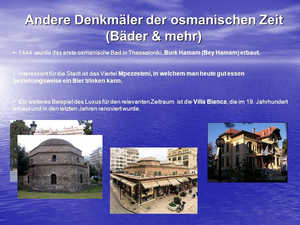 Andere Denkmäler der osmanischen Zeit (Bäder & mehr) 1444 wurde das erste osmanische Bad in Thessaloniki, Burk Hamam (Bey Hamam) erbaut. Interessant f